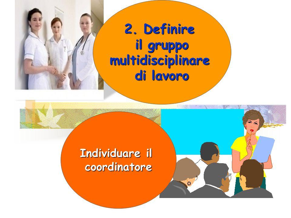 2. Definire il gruppo multidisciplinare di lavoro Individuare il coordinatore