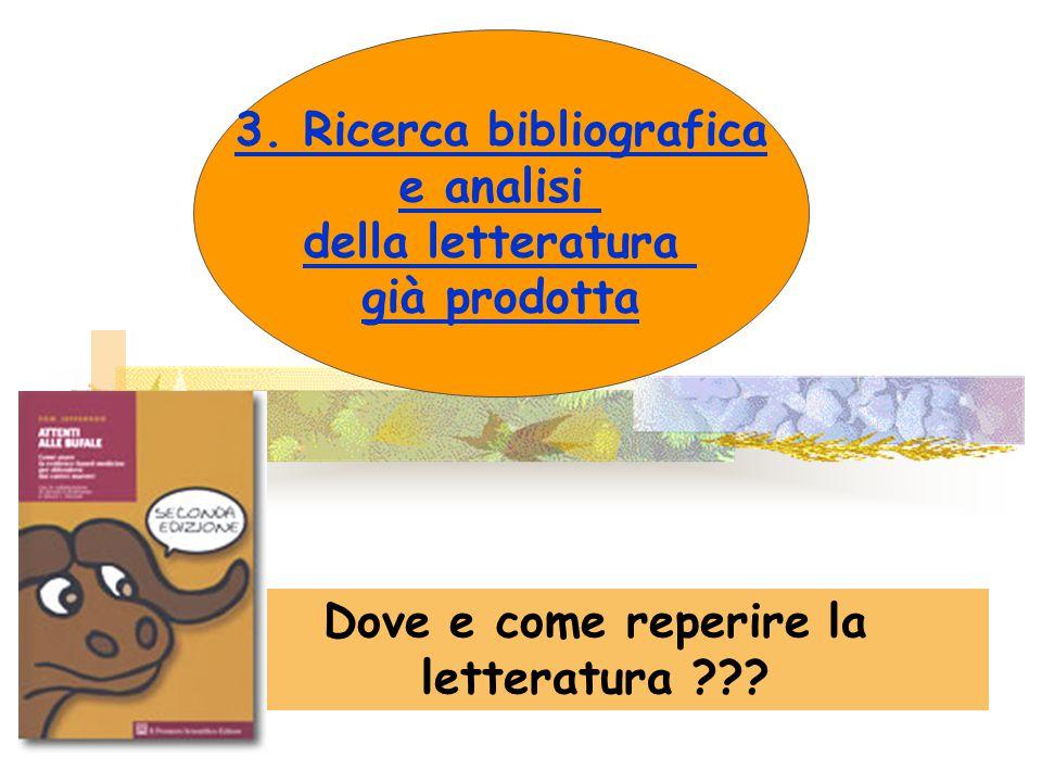 3. Ricerca bibliografica e analisi della letteratura già prodotta Dove e come reperire la letteratura ???