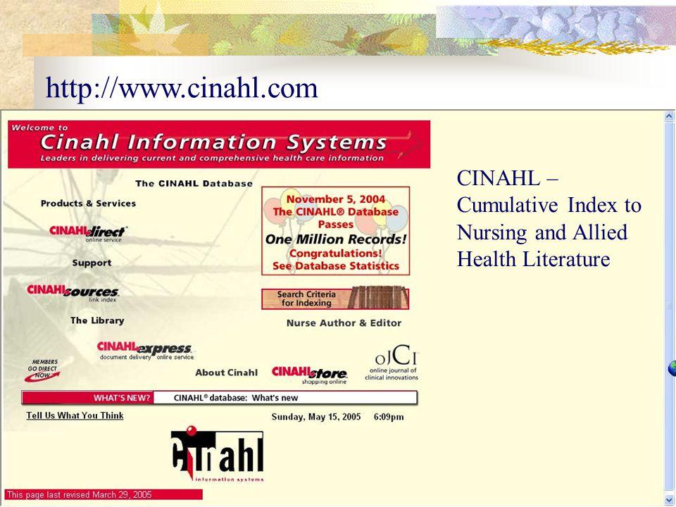 http://www.cinahl.com CINAHL – Cumulative Index to Nursing and Allied Health Literature