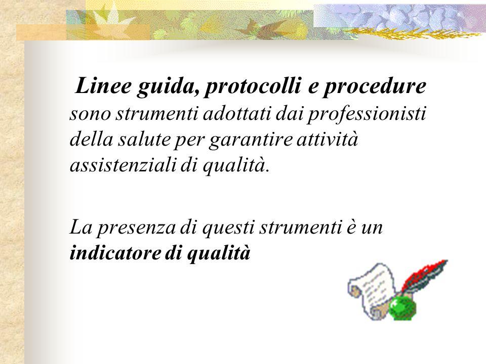 Linee guida, protocolli e procedure sono strumenti adottati dai professionisti della salute per garantire attività assistenziali di qualità. La presen