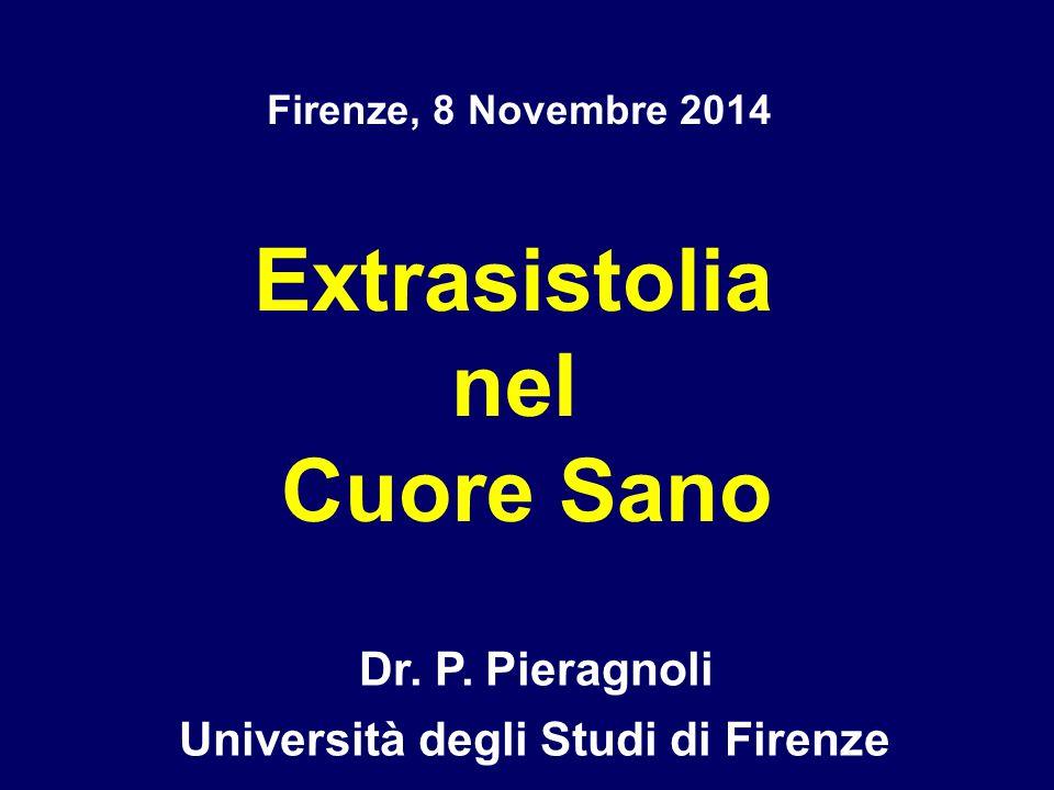 Dr. P. Pieragnoli Extrasistolia nel Cuore Sano Firenze, 8 Novembre 2014 Università degli Studi di Firenze