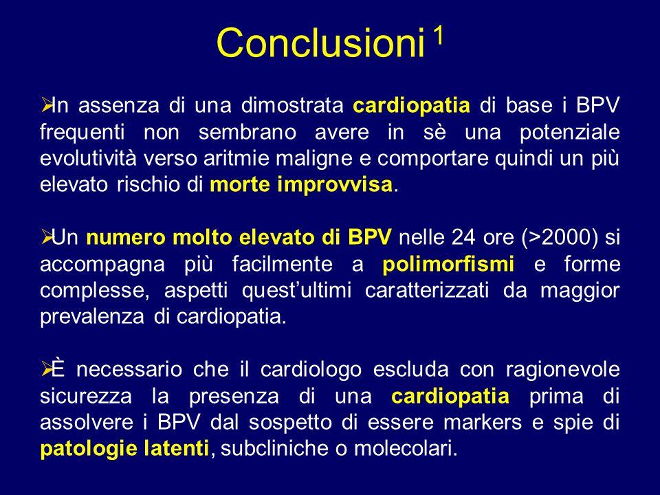 Conclusioni 1  In assenza di una dimostrata cardiopatia di base i BPV frequenti non sembrano avere in sè una potenziale evolutività verso aritmie mal