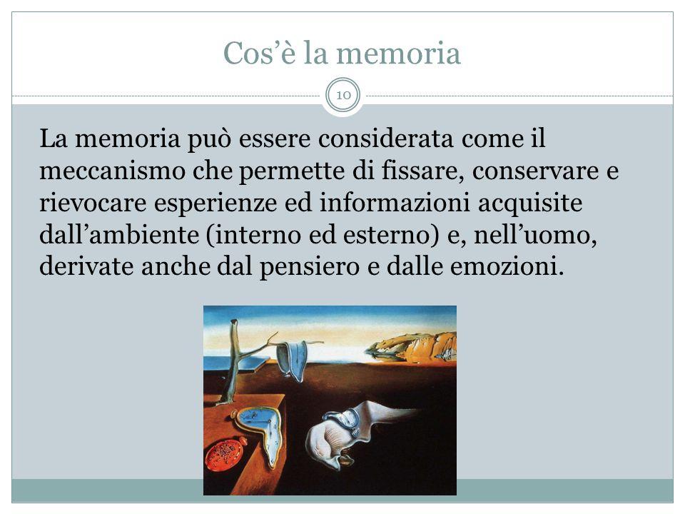 Cos'è la memoria La memoria può essere considerata come il meccanismo che permette di fissare, conservare e rievocare esperienze ed informazioni acqui