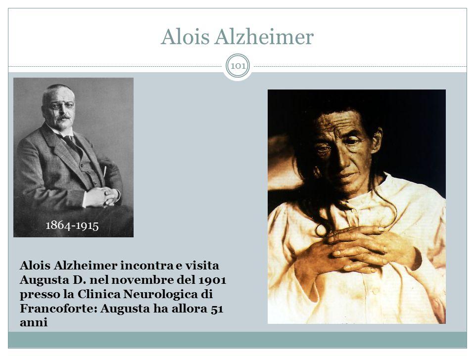 Alois Alzheimer Alois Alzheimer incontra e visita Augusta D. nel novembre del 1901 presso la Clinica Neurologica di Francoforte: Augusta ha allora 51