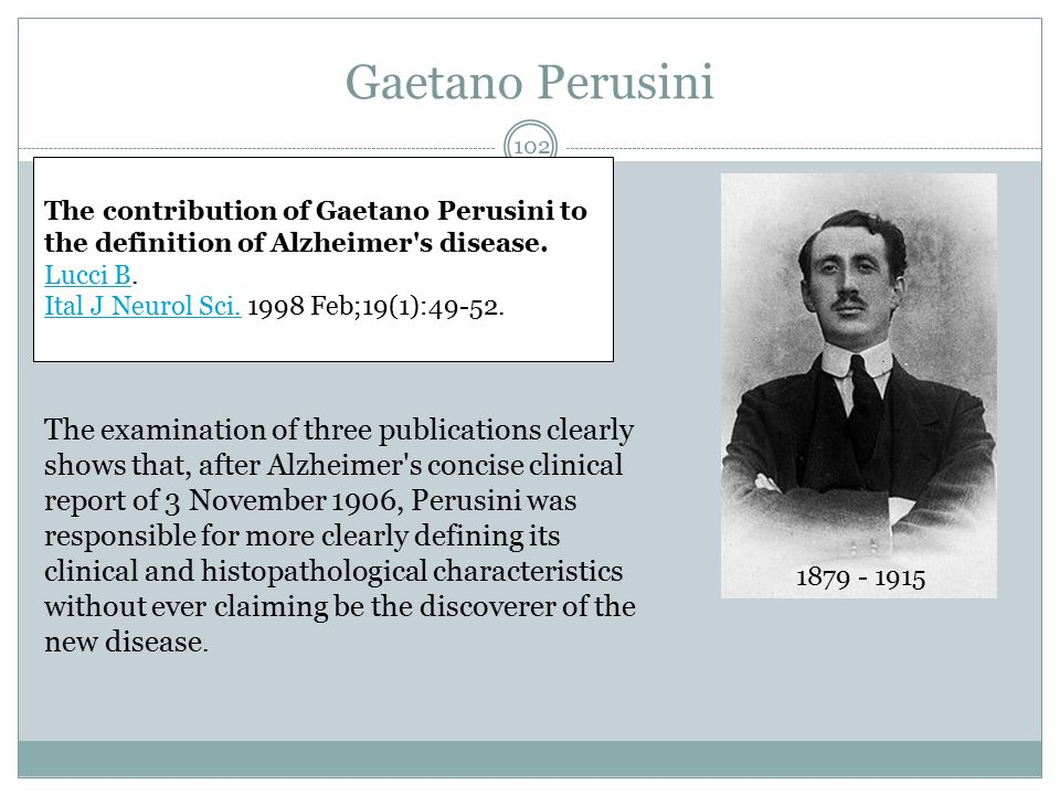 Gaetano Perusini 1879 - 1915 The contribution of Gaetano Perusini to the definition of Alzheimer s disease.