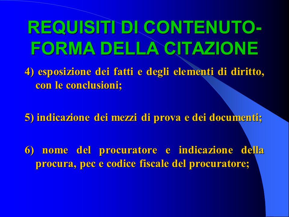 REQUISITI DI CONTENUTO- FORMA DELLA CITAZIONE 1) indicazione del giudice; 2) indicazione delle parti; 3) determinazione dell oggetto della domanda; 3) determinazione dell oggetto della domanda;