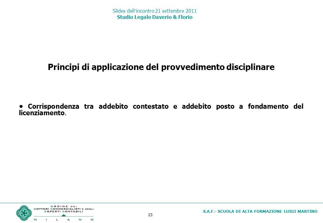 23 S.A.F.- SCUOLA DI ALTA FORMAZIONE LUIGI MARTINO Slides dell'incontro 21 settembre 2011 Studio Legale Daverio & Florio Principi di applicazione del
