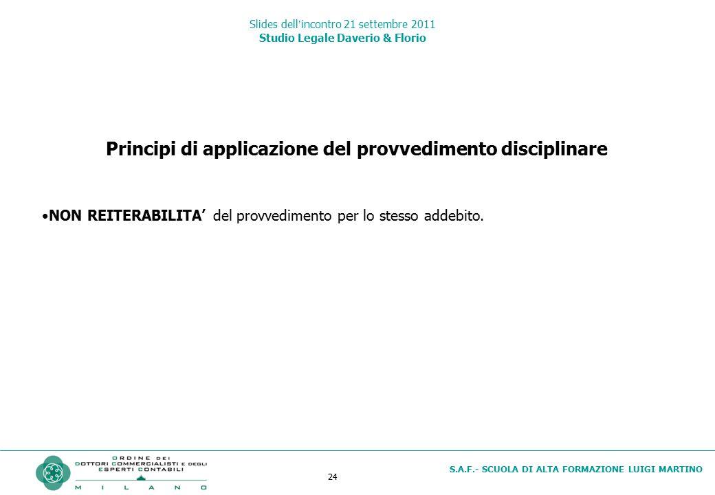 24 S.A.F.- SCUOLA DI ALTA FORMAZIONE LUIGI MARTINO Slides dell'incontro 21 settembre 2011 Studio Legale Daverio & Florio Principi di applicazione del