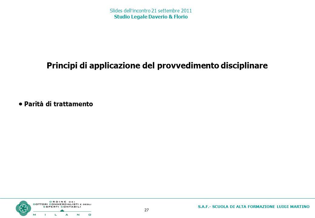 27 S.A.F.- SCUOLA DI ALTA FORMAZIONE LUIGI MARTINO Slides dell'incontro 21 settembre 2011 Studio Legale Daverio & Florio Principi di applicazione del