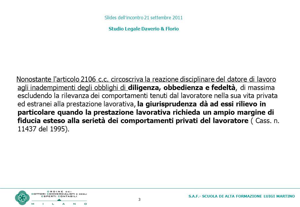 3 S.A.F.- SCUOLA DI ALTA FORMAZIONE LUIGI MARTINO Slides dell'incontro 21 settembre 2011 Studio Legale Daverio & Florio Nonostante l'articolo 2106 c.c
