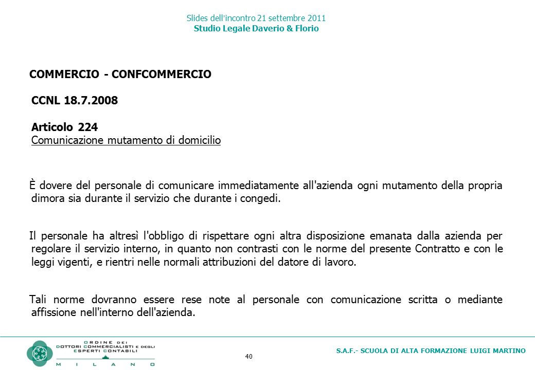 40 S.A.F.- SCUOLA DI ALTA FORMAZIONE LUIGI MARTINO Slides dell'incontro 21 settembre 2011 Studio Legale Daverio & Florio COMMERCIO - CONFCOMMERCIO CCN