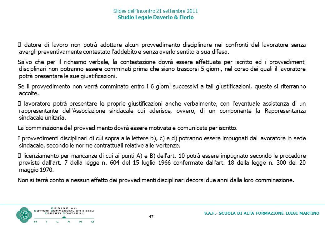 47 S.A.F.- SCUOLA DI ALTA FORMAZIONE LUIGI MARTINO Slides dell'incontro 21 settembre 2011 Studio Legale Daverio & Florio Il datore di lavoro non potrà