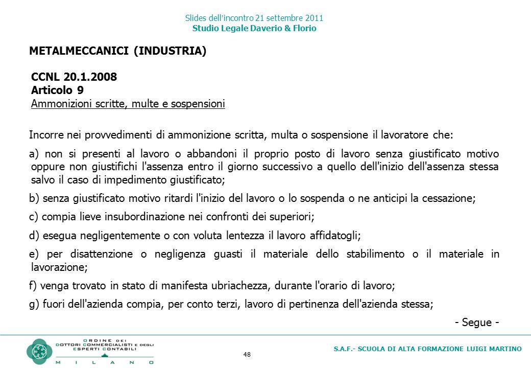 48 S.A.F.- SCUOLA DI ALTA FORMAZIONE LUIGI MARTINO Slides dell'incontro 21 settembre 2011 Studio Legale Daverio & Florio METALMECCANICI (INDUSTRIA) CC