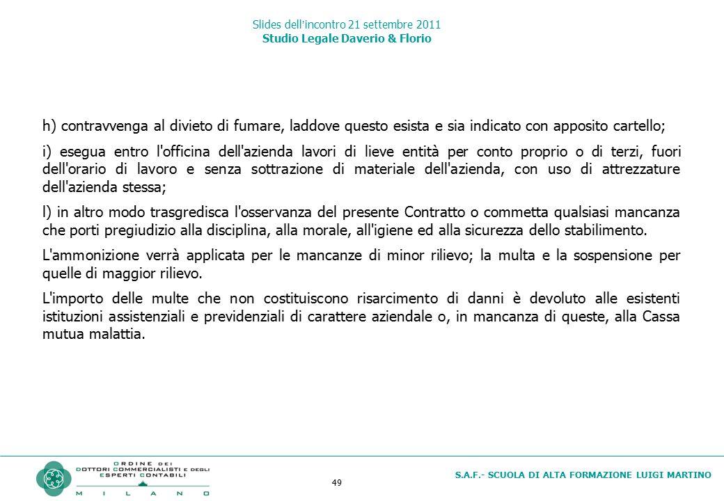 49 S.A.F.- SCUOLA DI ALTA FORMAZIONE LUIGI MARTINO Slides dell'incontro 21 settembre 2011 Studio Legale Daverio & Florio h) contravvenga al divieto di