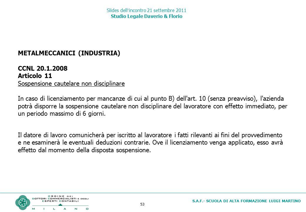 53 S.A.F.- SCUOLA DI ALTA FORMAZIONE LUIGI MARTINO Slides dell'incontro 21 settembre 2011 Studio Legale Daverio & Florio METALMECCANICI (INDUSTRIA) CC
