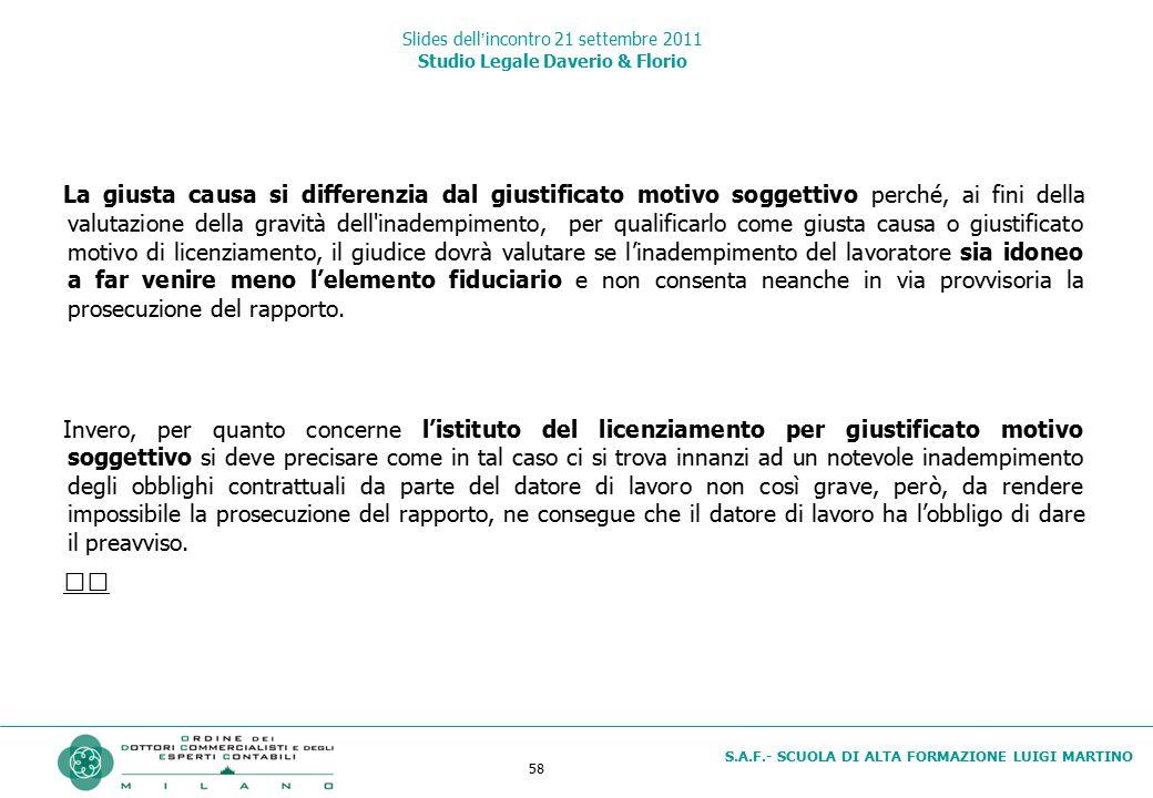 58 S.A.F.- SCUOLA DI ALTA FORMAZIONE LUIGI MARTINO Slides dell'incontro 21 settembre 2011 Studio Legale Daverio & Florio La giusta causa si differenzi
