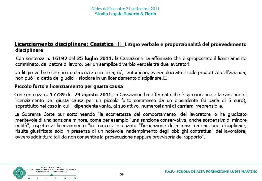 59 S.A.F.- SCUOLA DI ALTA FORMAZIONE LUIGI MARTINO Slides dell'incontro 21 settembre 2011 Studio Legale Daverio & Florio Licenziamento disciplinare: C