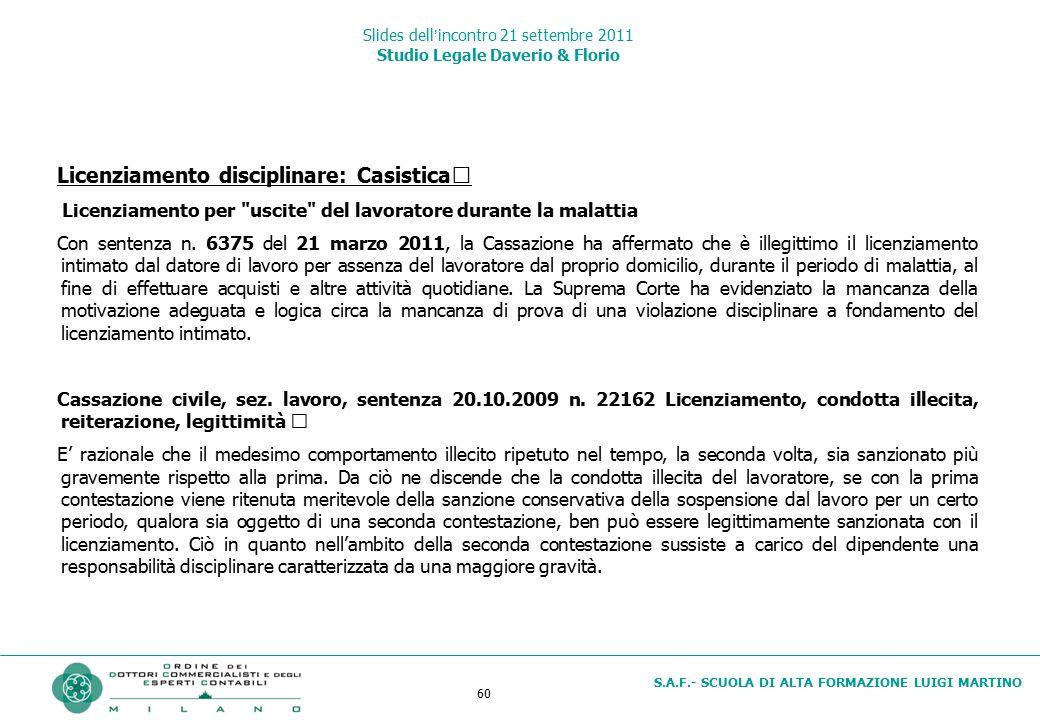 60 S.A.F.- SCUOLA DI ALTA FORMAZIONE LUIGI MARTINO Slides dell'incontro 21 settembre 2011 Studio Legale Daverio & Florio Licenziamento disciplinare: C