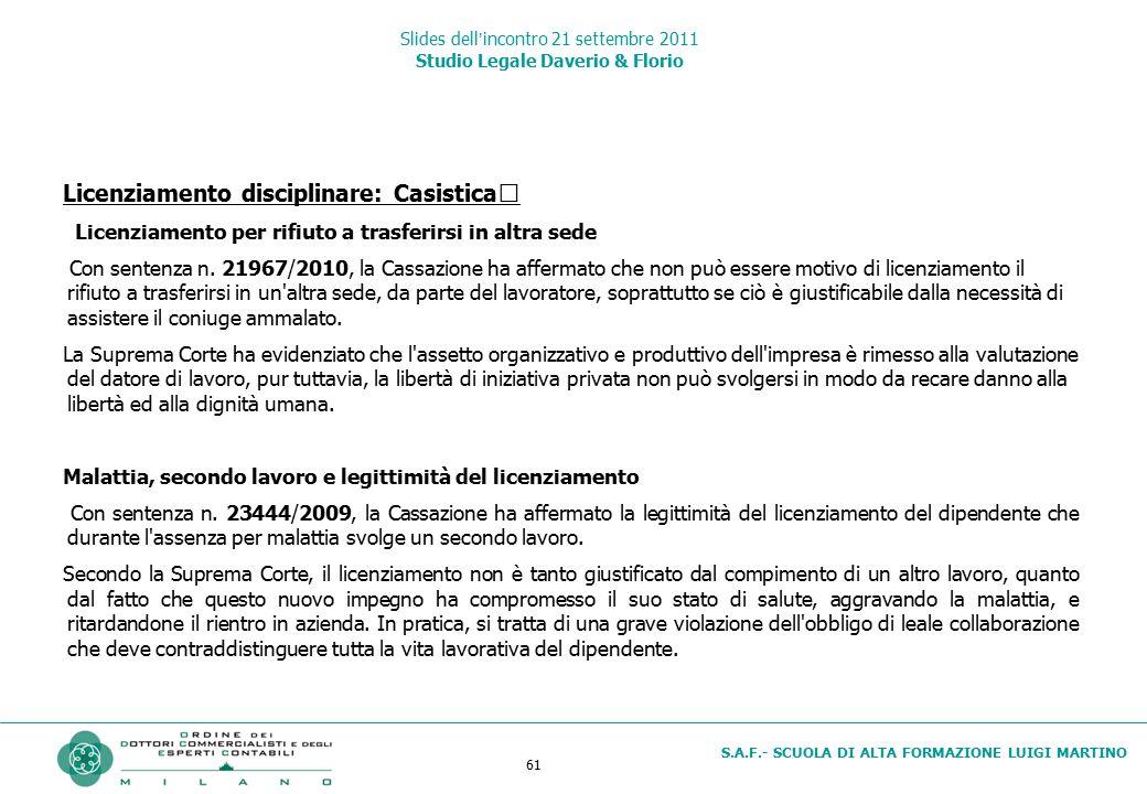 61 S.A.F.- SCUOLA DI ALTA FORMAZIONE LUIGI MARTINO Slides dell'incontro 21 settembre 2011 Studio Legale Daverio & Florio Licenziamento disciplinare: C