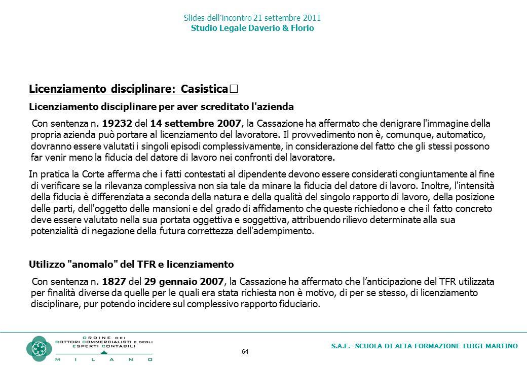 64 S.A.F.- SCUOLA DI ALTA FORMAZIONE LUIGI MARTINO Slides dell'incontro 21 settembre 2011 Studio Legale Daverio & Florio Licenziamento disciplinare: C