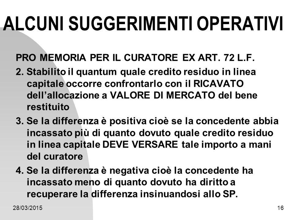 28/03/201516 ALCUNI SUGGERIMENTI OPERATIVI PRO MEMORIA PER IL CURATORE EX ART. 72 L.F. 2. Stabilito il quantum quale credito residuo in linea capitale