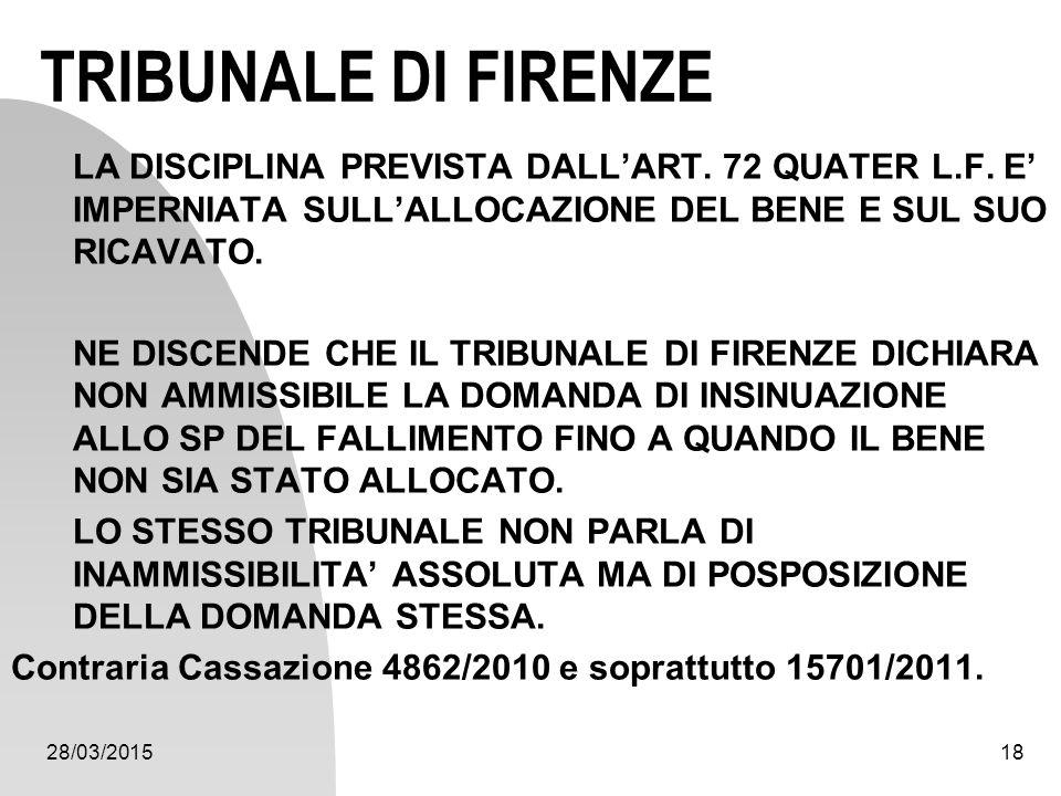 28/03/201518 TRIBUNALE DI FIRENZE LA DISCIPLINA PREVISTA DALL'ART. 72 QUATER L.F. E' IMPERNIATA SULL'ALLOCAZIONE DEL BENE E SUL SUO RICAVATO. NE DISCE