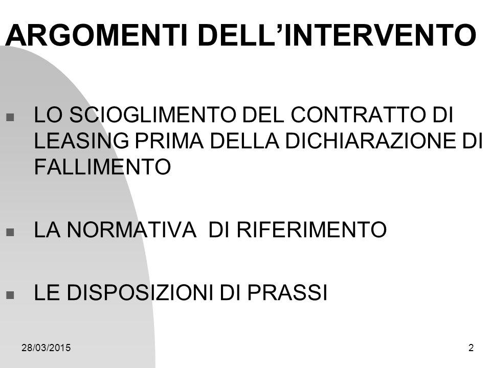 28/03/20152 ARGOMENTI DELL'INTERVENTO LO SCIOGLIMENTO DEL CONTRATTO DI LEASING PRIMA DELLA DICHIARAZIONE DI FALLIMENTO LA NORMATIVA DI RIFERIMENTO LE