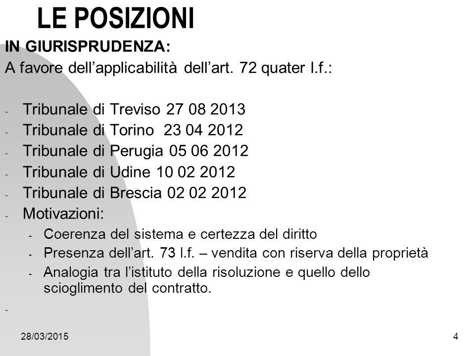 28/03/20154 LE POSIZIONI IN GIURISPRUDENZA: A favore dell'applicabilità dell'art. 72 quater l.f.: - Tribunale di Treviso 27 08 2013 - Tribunale di Tor