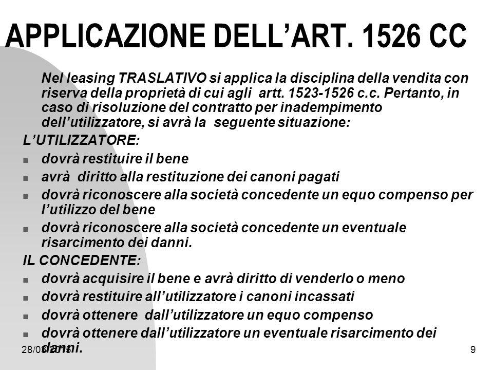 28/03/20159 APPLICAZIONE DELL'ART. 1526 CC Nel leasing TRASLATIVO si applica la disciplina della vendita con riserva della proprietà di cui agli artt.
