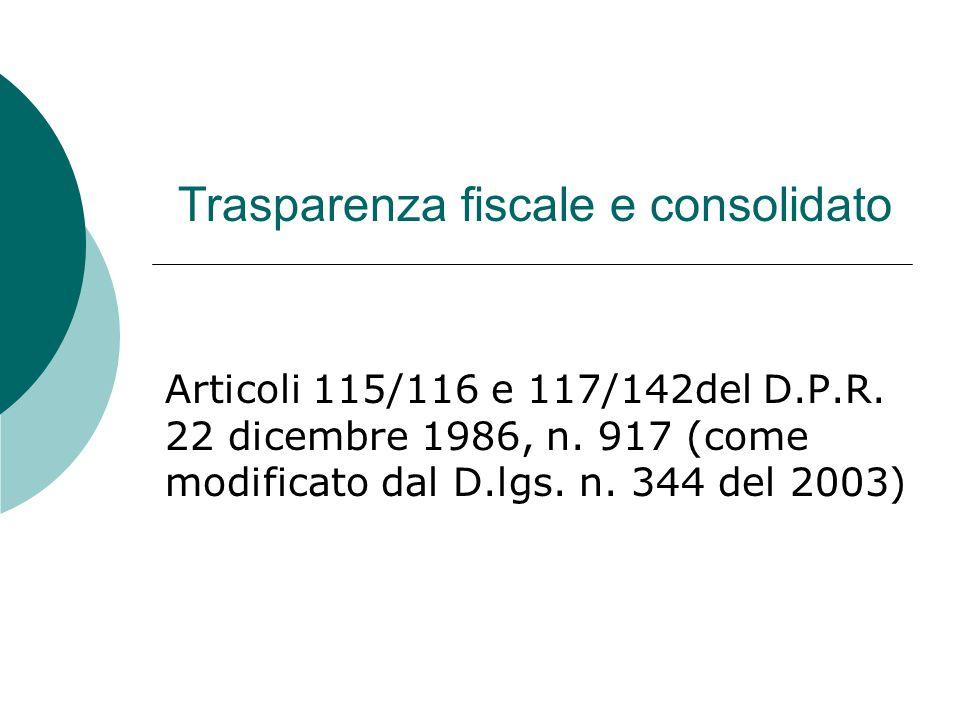 Trasparenza fiscale e consolidato Articoli 115/116 e 117/142del D.P.R.