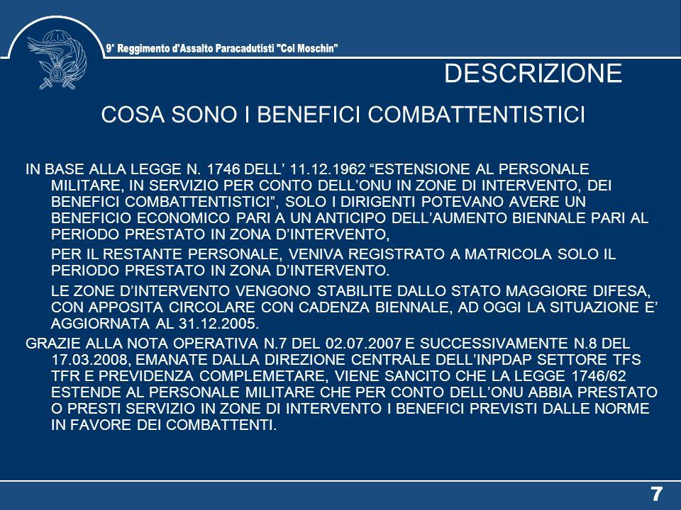 """7 DESCRIZIONE COSA SONO I BENEFICI COMBATTENTISTICI IN BASE ALLA LEGGE N. 1746 DELL' 11.12.1962 """"ESTENSIONE AL PERSONALE MILITARE, IN SERVIZIO PER CON"""