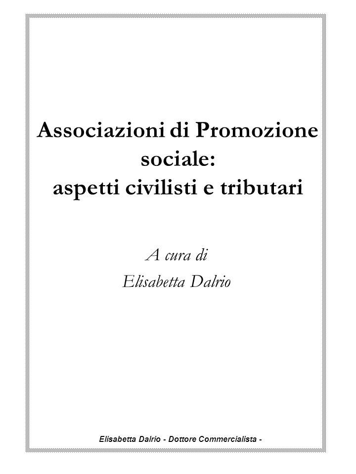 Elisabetta Dalrio - Dottore Commercialista - Attività di promozione sociale Generalmente organizzata Sotto il profilo giuridico la forma di associazioni non riconosciute (artt.