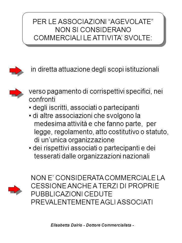Elisabetta Dalrio - Dottore Commercialista - in diretta attuazione degli scopi istituzionali verso pagamento di corrispettivi specifici, nei confronti