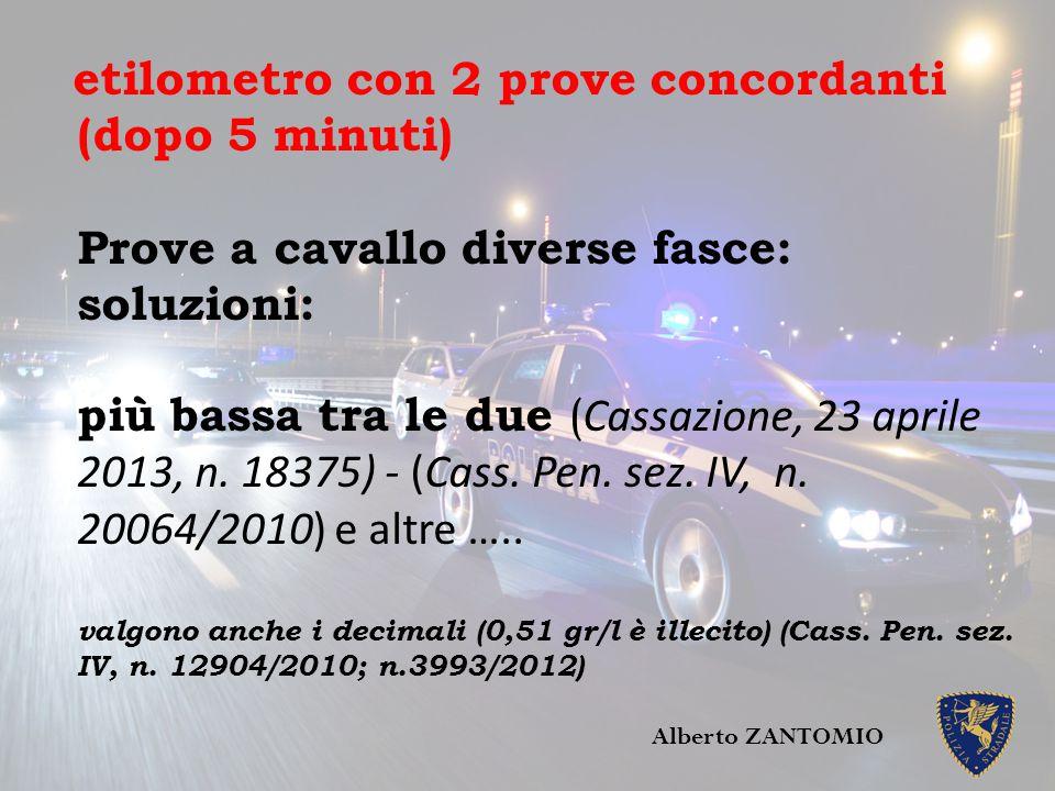 etilometro con 2 prove concordanti (dopo 5 minuti) Prove a cavallo diverse fasce: soluzioni: più bassa tra le due ( Cassazione, 23 aprile 2013, n. 183