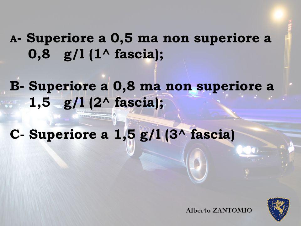 A - Superiore a 0,5 ma non superiore a 0,8 g/l (1^ fascia); B- Superiore a 0,8 ma non superiore a 1,5 g/l (2^ fascia); C- Superiore a 1,5 g/l (3^ fasc