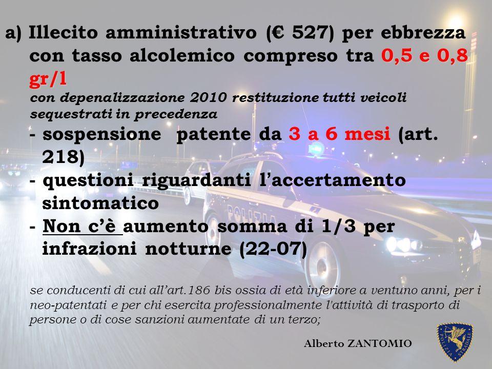 0,5 e 0,8 gr/l a) Illecito amministrativo (€ 527) per ebbrezza con tasso alcolemico compreso tra 0,5 e 0,8 gr/l con depenalizzazione 2010 restituzione