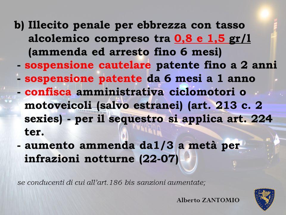 b) Illecito penale per ebbrezza con tasso alcolemico compreso tra 0,8 e 1,5 gr/l (ammenda ed arresto fino 6 mesi) - sospensione cautelare patente fino