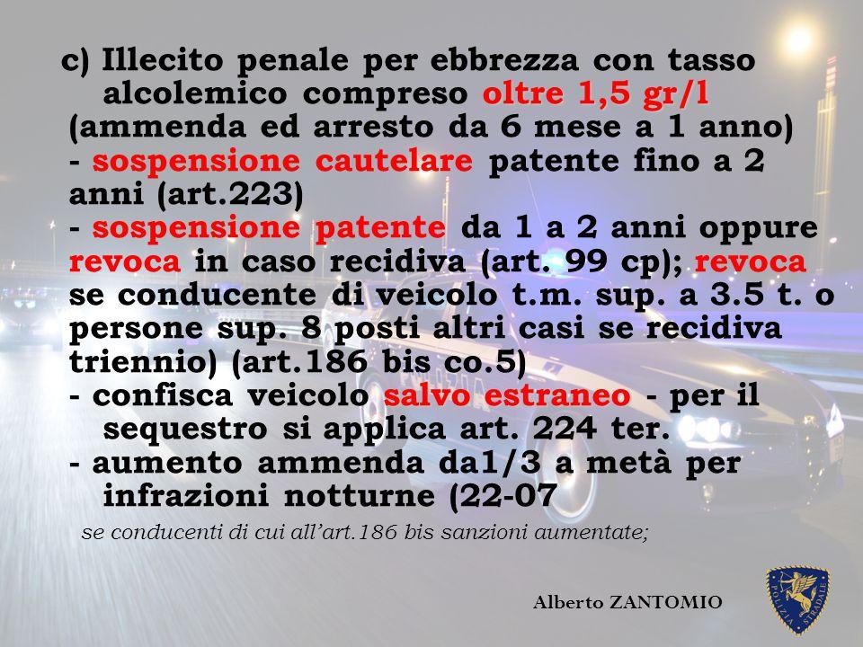 oltre 1,5 gr/l salvo estraneo c) Illecito penale per ebbrezza con tasso alcolemico compreso oltre 1,5 gr/l (ammenda ed arresto da 6 mese a 1 anno) - s