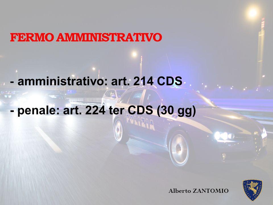 FERMO AMMINISTRATIVO - amministrativo: art. 214 CDS - penale: art. 224 ter CDS (30 gg) Alberto ZANTOMIO