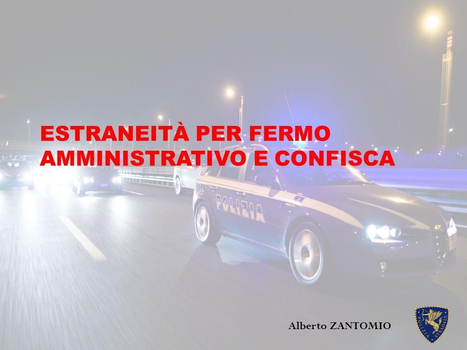ESTRANEITÀ PER FERMO AMMINISTRATIVO E CONFISCA Alberto ZANTOMIO