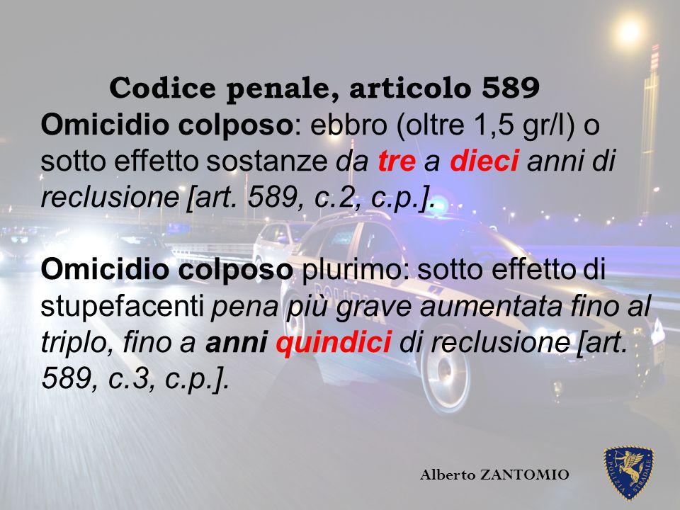 Codice penale, articolo 589 Omicidio colposo: ebbro (oltre 1,5 gr/l) o sotto effetto sostanze da tre a dieci anni di reclusione [art. 589, c.2, c.p.].
