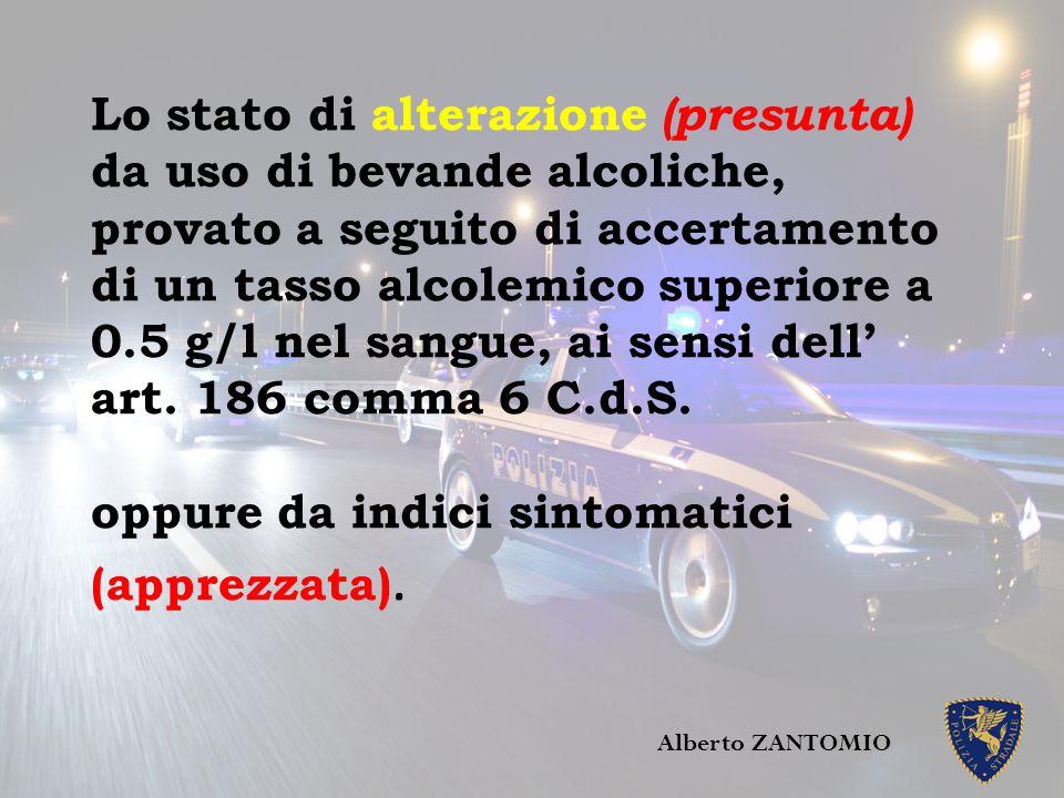 Lo stato di alterazione (presunta) da uso di bevande alcoliche, provato a seguito di accertamento di un tasso alcolemico superiore a 0.5 g/l nel sangu