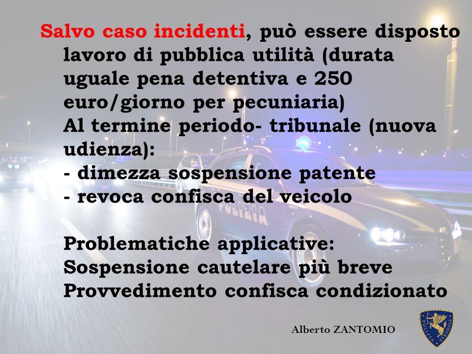 Salvo caso incidenti, può essere disposto lavoro di pubblica utilità (durata uguale pena detentiva e 250 euro/giorno per pecuniaria) Al termine period