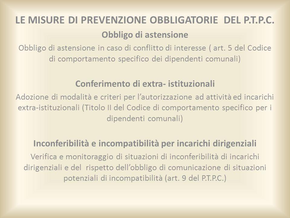 LE MISURE DI PREVENZIONE OBBLIGATORIE DEL P.T.P.C. Obbligo di astensione Obbligo di astensione in caso di conflitto di interesse ( art. 5 del Codice d
