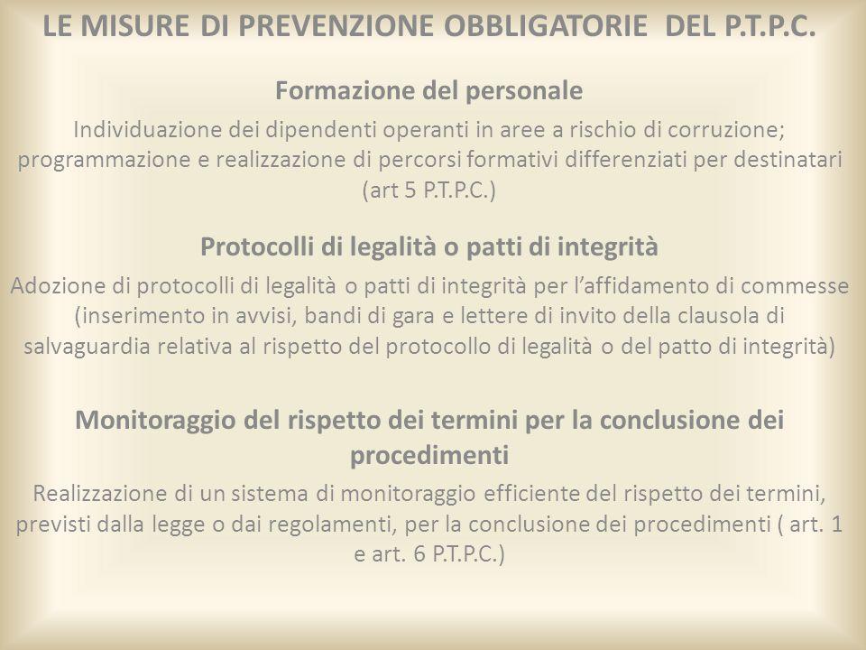 LE MISURE DI PREVENZIONE OBBLIGATORIE DEL P.T.P.C. Formazione del personale Individuazione dei dipendenti operanti in aree a rischio di corruzione; pr