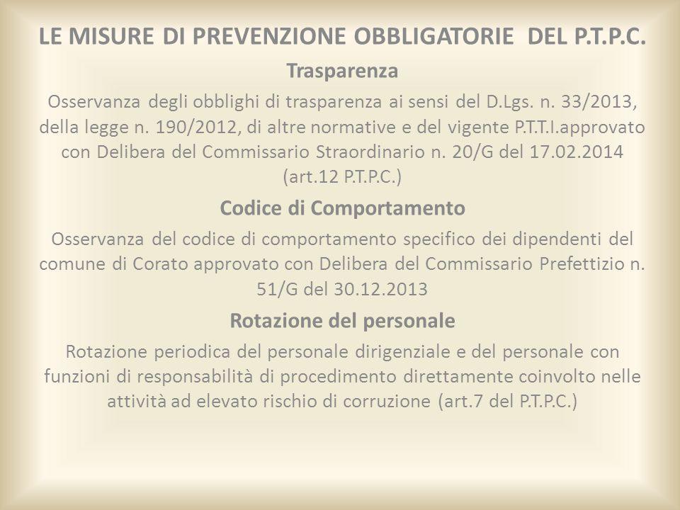 LE MISURE DI PREVENZIONE OBBLIGATORIE DEL P.T.P.C. Trasparenza Osservanza degli obblighi di trasparenza ai sensi del D.Lgs. n. 33/2013, della legge n.