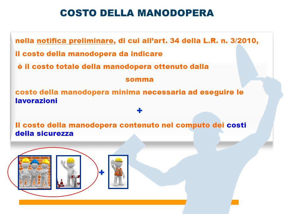 27 COSTO DELLA MANODOPERA nella notifica preliminare, di cui all'art. 34 della L.R. n. 3/2010, il costo della manodopera da indicare è il costo totale