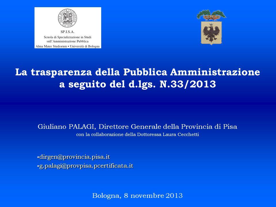 La trasparenza della Pubblica Amministrazione a seguito del d.lgs. N.33/2013 Giuliano PALAGI, Direttore Generale della Provincia di Pisa con la collab