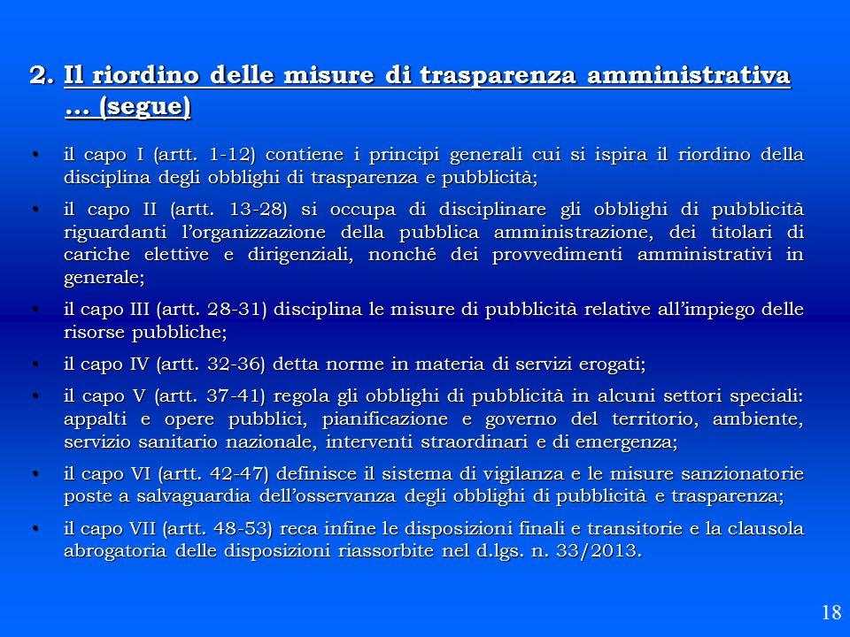 2. Il riordino delle misure di trasparenza amministrativa … (segue) 18 il capo I (artt. 1-12) contiene i principi generali cui si ispira il riordino d