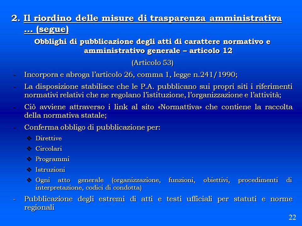 2. Il riordino delle misure di trasparenza amministrativa … (segue) Obblighi di pubblicazione degli atti di carattere normativo e amministrativo gener